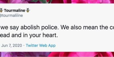 A screenshot of a tweet from @tourmaliiine on June 7, 2020 reads: When we say abolish police. We also mean the cop in your head and in your heart.